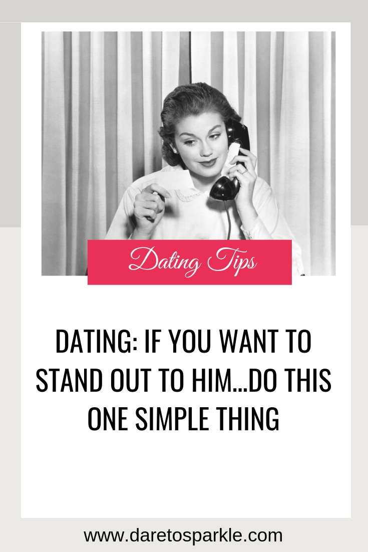 If you want to stand out to him…then do this one simple thing